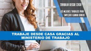 Trabaja desde casa gracias al ministerio de trabajo