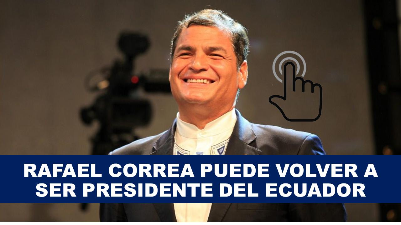 Rafael Correa puede volver a ser presidente del ecuador